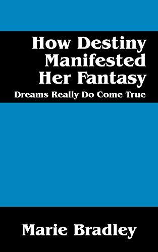 Book: How Destiny Manifested Her Fantasy - Dreams Do Come True by Marie Bradley