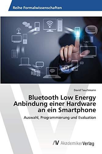 Bluetooth Low Energy Anbindung einer Hardware an ein Smartphone: Auswahl, Programmierung und Evaluation