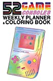 52 Game Consoles: Weekly Planner & Coloring Book (52 Weekly Planner & Coloring Books)