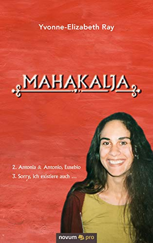 Mahakalja: 2. Antonia & Antonio, Eusebio 3. Sorry, ich existiere auch … (German Edition)