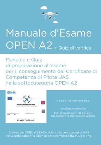 Manuale d'esame OPEN A2: Manuale e quiz di preparazione all'esame per il conseguimento del Certificato di Competenza di Pilota UAS nella sottocategoria OPEN A2