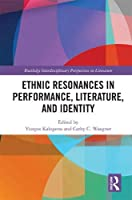 Ethnic Resonances in Performance, Literature, and Identity (Routledge Interdisciplinary Perspectives on Literature)