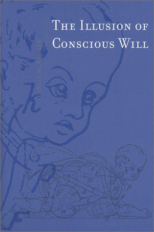 The Illusion of Conscious Will (Bradford Books)