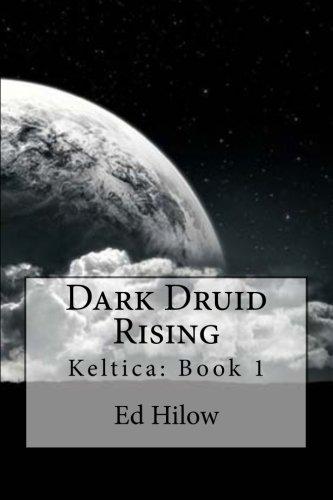 Dark Druid Rising (Keltica, Band 1)