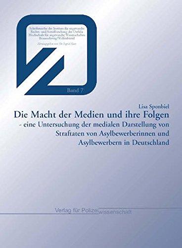 Die Macht der Medien und ihre Folgen - eine Untersuchung der medialen Darstellung von Straftaten von Asylbewerberinnen und Asylbewerbern in Deutschland
