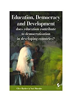 Education, Democracy and Development: does education contribute to democratisation in developing countries? by [Clive Harber, Vusi Mncube]
