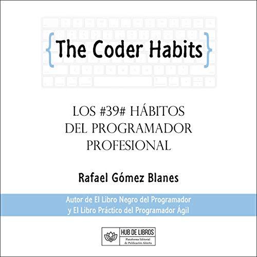 The Coder Habits (Spanish Edition) Audiobook By Rafael Gómez Blanes cover art