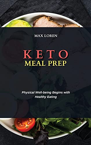 KETO MEAL PREP: Physical Well-being Begins with Healthy Eating