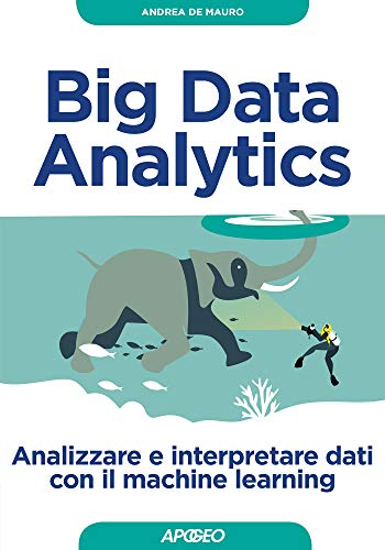 Big Data Analytics. Analizzare e interpretare dati con il machine learning