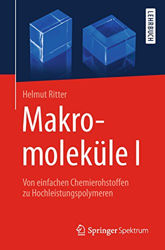 Makromoleküle I: Von einfachen Chemierohstoffen zu Hochleistungspolymeren