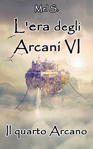 L'era degli Arcani VI: Il quarto Arcano