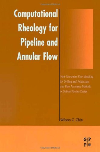 Computational Rheology for Pipeline and Annular Flow: Non-Newtonian Flow Modeling for Drilling and Production, and Flow Assurance Methods in Subsea Pipeline Design (English Edition)