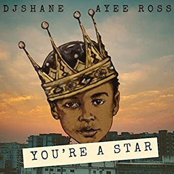 You're A Star (feat. Ayee Ross)