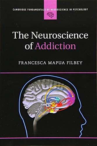Compare Textbook Prices for The Neuroscience of Addiction Cambridge Fundamentals of Neuroscience in Psychology Illustrated Edition ISBN 9781107567337 by Filbey, Francesca Mapua