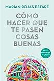 Cómo hacer que te pasen cosas buenas (Edición especial): Entiende tu cerebro, gestiona tus emociones, mejora tu vida (F. COLECCION)