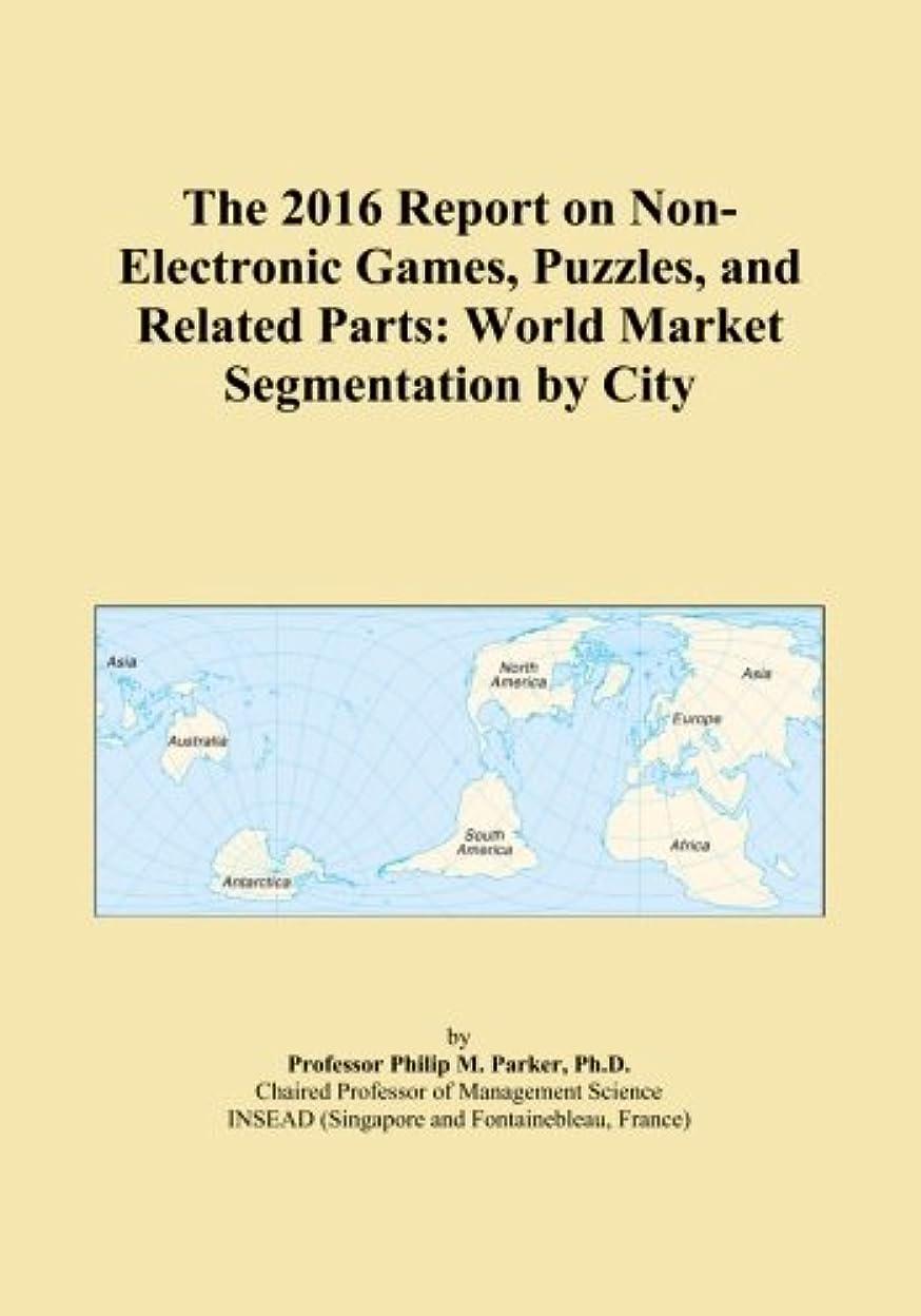 異常パワーセル女王The 2016 Report on Non-Electronic Games, Puzzles, and Related Parts: World Market Segmentation by City