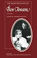 The Selected Plays of Ben Jonson: Sejanus, Volpone, Epicoene Or The Silent Woman (Plays by Renaissance and Restoration Dramatists)