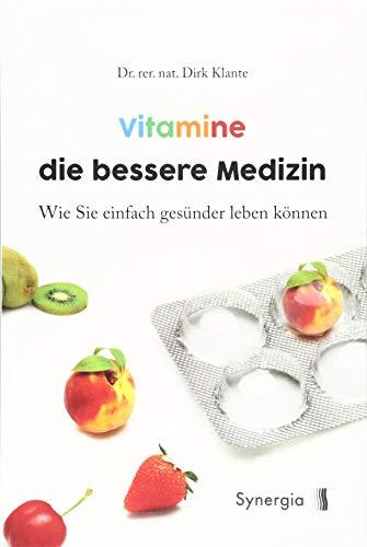 Vitamine die bessere Medizin: Wie Sie einfach gesünder leben können