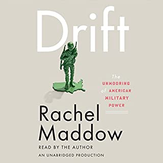 Drift     The Unmooring of American Military Power              By:                                                                                                                                 Rachel Maddow                               Narrated by:                                                                                                                                 Rachel Maddow                      Length: 7 hrs and 31 mins     2,151 ratings     Overall 4.6