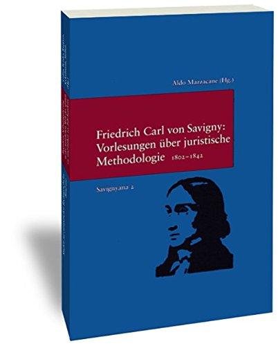 Friedrich Carl Von Savigny, Vorlesungen Uber Juristische Methodologie 1802-1842