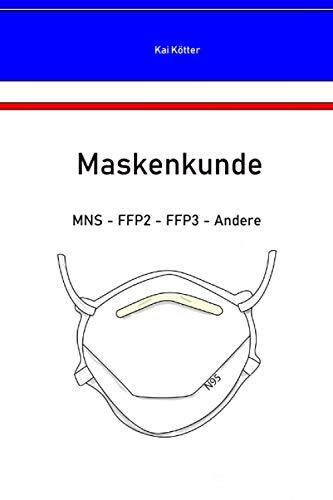 Maskenkunde: MNS – FFP2 – FFP3 – N95 - Andere