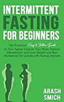 Intermittent Fasting For Beginners: The Practical Easy to Follow Guide to Slow Aging, Cleanse Your Body, Reduce Inflammation and Lose Weight and Burn Abdominal Fat Quickly with Fasting Lifestyle