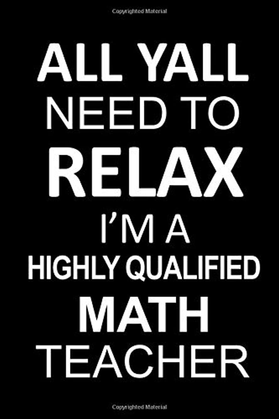 殺す遅れエイズAll Yall Need to Relax I'm a Highly Qualified Math Teacher: Notebook/Journal 120 Blank Lined Page is 6x9. This journal can be used as a diary, school notebook, personal journal or gift for friend or family member. (Fun Notebooks and Journals)