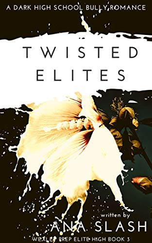 TWISTED ELITES: A Dark High School Bully Romance (Wexley Prep Exclusive High Book 3) (English Edition)