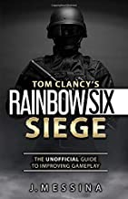 Tom Clancy's Rainbow Six Siege: The Unofficial Guide to Improving Gameplay: Color Edition