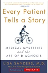 Every Patient Tells a Story: Medical Mysteries and the Art of Diagnosis Kindle Edition