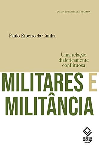 Militares e militância: Uma relação dialeticamente conflituosa (Portuguese Edition)