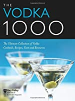 The Vodka 1000: The Ultimate Collection of Vodka Cocktails, Recipes, Facts and Resources (Bartender Magazine)