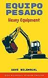Equipo Pesado (Heavy Equipment): Kids Bilingual Spanish English (Xavi Kids Bilingual...