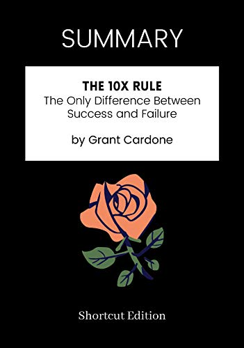 SUMMARY - The 10X Rule: The Only Difference Between Success and Failure by Grant Cardone (English Edition)