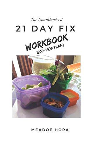 The Unauthorized 21 Day Fix Workbook: 1200-1499 Plan