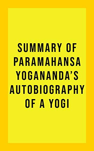 Summary of Paramahansa Yogananda's Autobiography of a Yogi (English Edition)