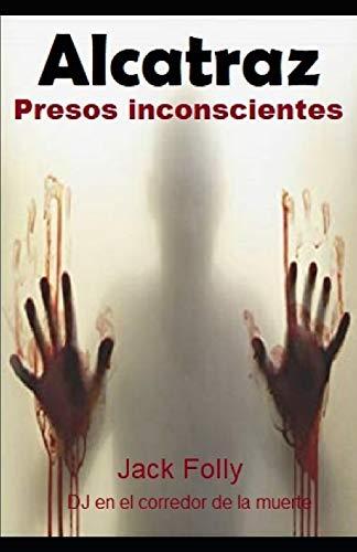 Alcatraz: Presos Inconscientes - Jack Folly DJ en el corredor de la muerte (Edición en Español)