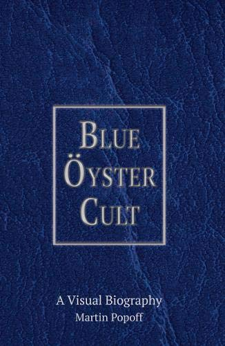 Blue Oyster Cult A Visual Biography