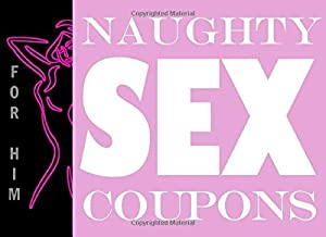 Naughty Sex Coupons for Him: Romantic, Sex Thing For You Men and Perfect Gift For Men On Valentine's Day (Naughty Valentine's Day Activity Books for Adults)