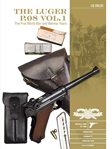 The Luger P.08: The First World War and Weimar Years: Models 1900 to 1908: Markings, Variants, Ammunition, Accessories