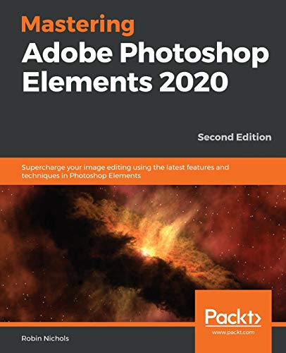Mastering Adobe Photoshop Elements 2020: Supercharge your image editing using the latest features and techniques in Photoshop Elements, 2nd Edition
