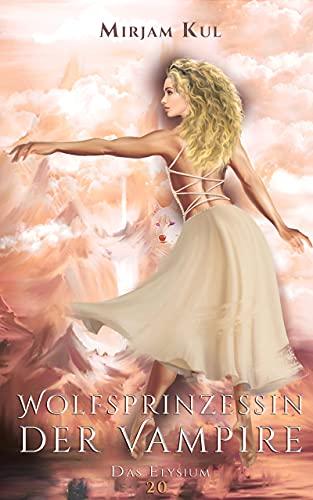 Wolfsprinzessin der Vampire: Das Elysium (Wolfprinzessin der Vampire 20)
