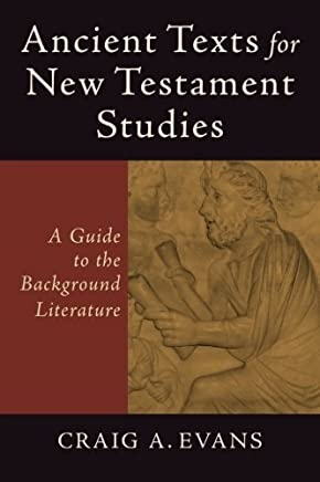 Ancient Texts for New Testament Studies: A Guide to the Background Literature by Craig A. Evans(2012-01-01)