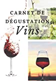 Carnet de Dégustation de Vins: Journal de suivi de dégustation de vins à remplir – 60 fiches de dégustation à compléter – idée cadeaux pour amoureux et passionnés de vins.