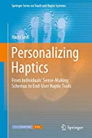 Personalizing Haptics: From Individuals' Sense-Making Schemas to End-User Haptic Tools (Springer Series on Touch and Haptic Systems)