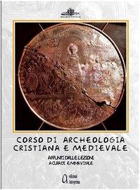 Corso di archeologia cristiana e medievale. Appunti dalle lezioni