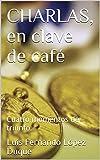 CHARLAS, en clave de café: Cuatro momentos de triunfo.