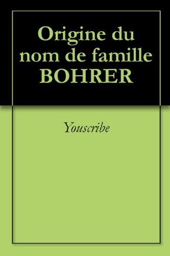 Origine du nom de famille BOHRER (Oeuvres courtes) (French Edition)