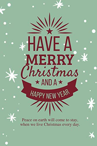 Have a Merry Christmas and a Happy New Year: Perfect Christmas Gift for Your Family, Your Friends, and Everyone | 6x9in page size, 110 pages, premium cover design, softcover, paper-back, matte finish
