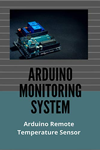 Arduino Monitoring System: Arduino Remote Temperature Sensor: Remote Monitoring Pressure Sensor (English Edition)